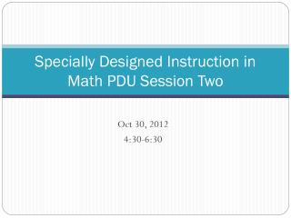 Specially Designed Instruction in Math PDU Session  Two