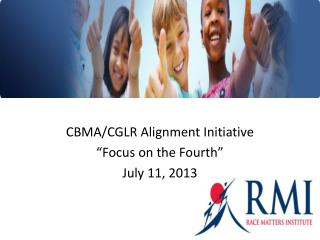 "CBMA/CGLR Alignment Initiative ""Focus on the Fourth"" July 11, 2013"