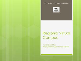 Regional Virtual Campus A member of the  Pennsylvania Public School System