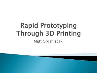 Rapid Prototyping Through 3D Printing