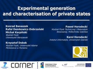 Experimental generation and  characterisation  of  private states