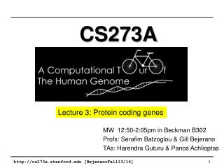 MW�  12:50-2:05pm  in Beckman B302 Profs: Serafim  Batzoglou  & Gill  Bejerano