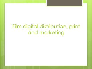 Film digital distribution, print and marketing