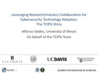 Alfonso Valdes, University of Illinois On behalf of the TCIPG Team