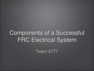 Components of a Successful  FRC Electrical System