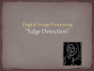 "Digital Image Processing ""Edge Detection"""