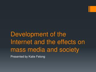 Development of the Internet and the effects on mass media and society