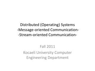 Distributed (Operating) Systems  -Message-oriented Communication-  -Stream-oriented Communication-