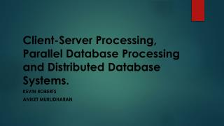 Client-Server Processing, Parallel Database Processing and  Distributed Database  Systems .