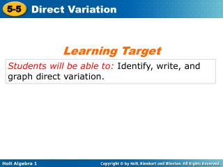 Students will be able to:  Identify , write, and graph direct variation .