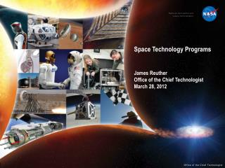 Space  Technology Programs  James Reuther Office of the Chief Technologist March  28,  2012