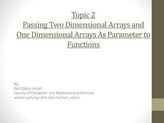 Topic 2 Passing Two Dimensional Arrays and One Dimensional Arrays As Parameter to Functions