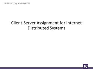 Client-Server  Assignment for  Internet Distributed Systems