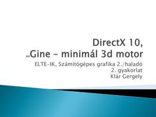 DirectX 10, en Gine  – minimál 3d motor