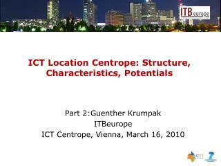 ICT Location Centrope: Structure, Characteristics, Potentials