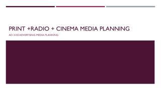 Print +Radio + cinema media planning