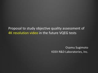 Osamu Sugimoto KDDI R&D Laboratories, Inc.
