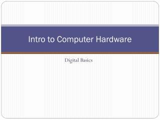 Intro to Computer Hardware