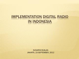 IMPLEMENTATION DIGITAL RADIO  IN INDONESIA