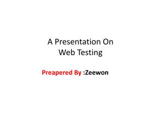 A Presentation On  Web Testing