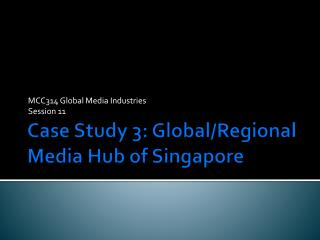Case Study 3: Global/Regional Media Hub of Singapore