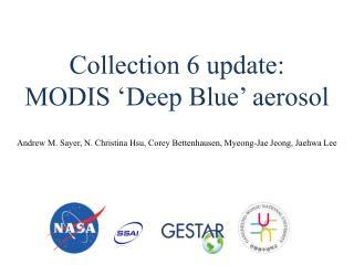 Collection 6 update: MODIS �Deep Blue� aerosol