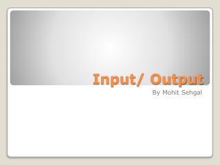 Input/ Output
