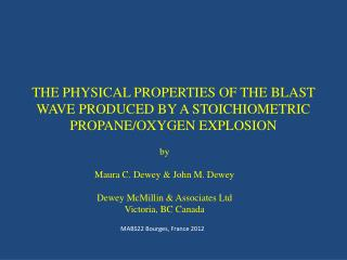 THE PHYSICAL PROPERTIES OF THE BLAST WAVE PRODUCED BY A STOICHIOMETRIC PROPANE/OXYGEN EXPLOSION