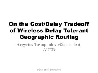 On the Cost/Delay Tradeoff of Wireless Delay Tolerant Geographic Routing