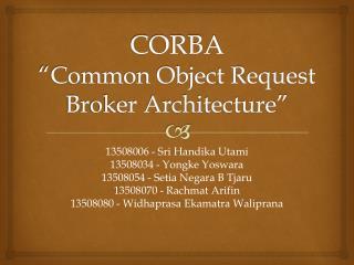 """CORBA """"Common Object Request Broker Architecture"""""""