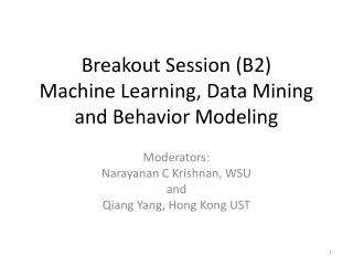 Breakout Session (B2) Machine Learning, Data Mining and Behavior Modeling