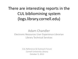 There are interesting reports in the CUL  bibliomining  system (logs.library.cornell)