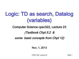 Logic: TD as search,  Datalog  (variables)  Computer Science cpsc322, Lecture 23