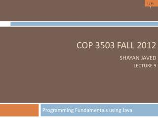 COP 3503 FALL 2012 Shayan Javed Lecture 9