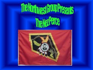 The Northwest Group Presents The Nez Perce