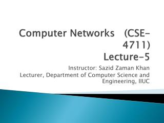 Computer Networks   (CSE-4711) Lecture-5