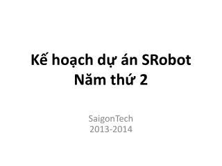 Kế hoạch dự án SRobot Năm thứ  2