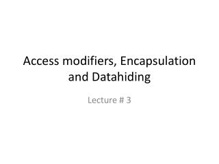 Access modifiers, Encapsulation and  Datahiding