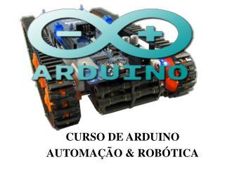 CURSO DE ARDUINO AUTOMAÇÃO & ROBÓTICA