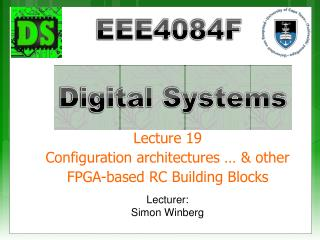 Lecture 19 Configuration architectures … & other FPGA-based RC Building Blocks