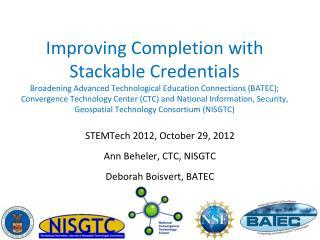 STEMTech  2012, October 29, 2012 Ann Beheler, CTC, NISGTC Deborah Boisvert, BATEC