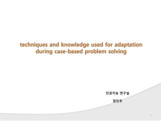 techniques and knowledge used for adaptation during case-based problem solving