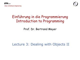 Einführung  in die  Programmierung Introduction to Programming Prof. Dr. Bertrand Meyer