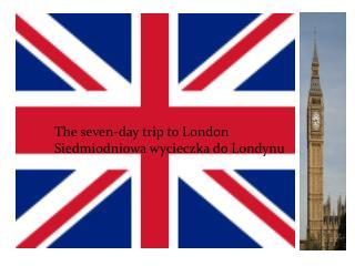 Siedmiodniowa wycieczka szkolna do Londynu