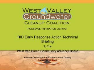 ROOSEVELT  IRRIGATION  DISTRICT RID Early Response Action Technical Briefing To The