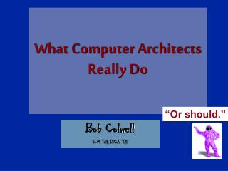 What Computer Architects Really Do