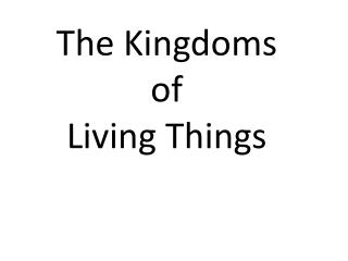 The Kingdoms  of  Living Things