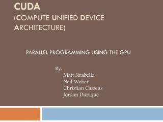 CUDA ( C ompute  U nified  D evice  A rchitecture)