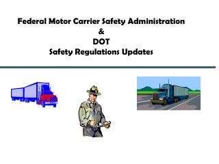 Federal Motor Carrier Safety Administration  & DOT Safety Regulations Updates