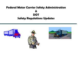 Federal Motor Carrier Safety Administration  & DOT Safety Regulations Updates